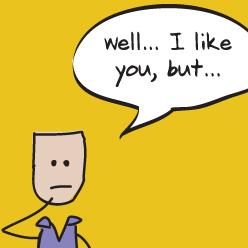 I like you, but...